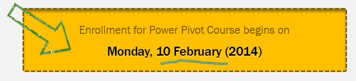Power Pivot course enrollment opens on Monday, 10 February - 2014